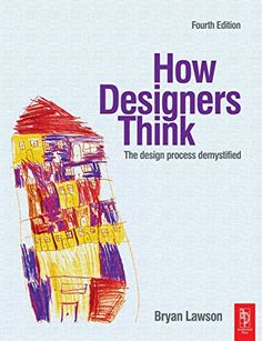 How Designers Think by Bryan Lawson Recommended by Pat Dugan