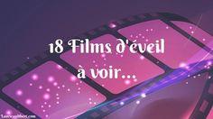 Découvrez, dans cet article une liste de 18 films qui vous permettront de vous éveiller, d'avoir des prises de conscience, de vous émerveiller...