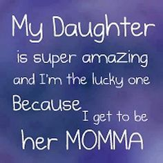 My daughter is super amazing and I'm the lucky one because I get to be her momma <3 girl, mother, famili, true, inspir, daughters, quot, mom, kid