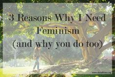 One of the most common arguments against feminism is that we don't need it.  Here are 3 reasons why that's wrong - why I need feminism and so do you!