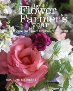 """Read """"Flower Farmer's Year How to Grow Cut Flowers for Pleasure and Profit"""" by Georgie Newbery available from Rakuten Kobo. The Flower Farmer's Year is a light, entertaining look at how to plant, maintain, and keep evolving a productive cut-flo. Growing Flowers, Cut Flowers, Rose Flowers, Flower Vases, Flower Arrangements, Flowers Direct, Cut Flower Garden, Flower Gardening, Cut Garden"""