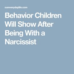 Behavior Children Will Show After Being With a Narcissist
