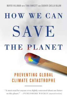 """How We Can Save the Planet Preventing Global Climate Catastrophe, Mayer Hillman. """" An outstanding overview on global warming---and what we can do about it---from a distinguished world-class authority."""