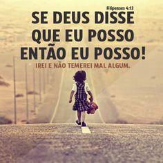Se Deus disse que eu posso, então eu quero,  eu posso, eu consigo!Filipenses 4:13