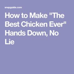 """How to Make """"The Best Chicken Ever"""" Hands Down, No Lie"""