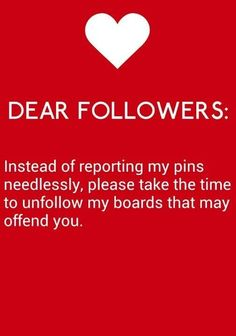 Seriously, if you don't like something i post, then unfollow me, 'cause chances are, if i've offended you once, i'll do it again!