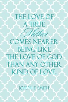 Joseph F. Smith quote - the love of a mother