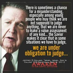 We are to judge right from wrong. Nothing has changed since we were all very young about that. We are judging adult matters, even eternal matters. We must make a choice/judge. Prophet Quotes, Jesus Christ Quotes, Gospel Quotes, Lds Quotes, Uplifting Quotes, Religious Quotes, Great Quotes, Quotes To Live By, Inspirational Quotes
