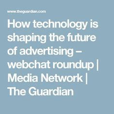 Here are the best insights from our online discussion on how new digital platforms and devices are changing advertising and marketing The Guardian, Platforms, Advertising, Shapes, Technology, Future, Tech, Future Tense, Tecnologia