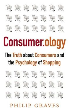 Consumerology: The Truth about Consumers and the Psychology of Shopping (new revised edition, including a new preface from the author) Books To Read, My Books, New Edition, Psychology, Author, Reading, Shopping, Amazon, Life