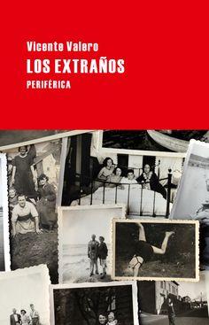 Los extraños / Vicente Valero.-- [Cáceres] : Periférica, 2014.