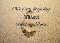 I live every single day without my only child :(