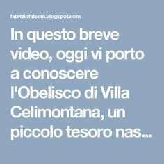 In questo breve video, oggi vi porto a conoscere l'Obelisco di Villa Celimontana, un piccolo tesoro nascosto, non molto conosciuto.    Blog di Fabrizio Falconi: Domenica a Roma :  L'Obelisco di Villa Celimontana...