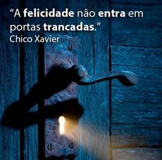#CHICO XAVIER #felicidade  happiness dont happiness does not come into closed doors.