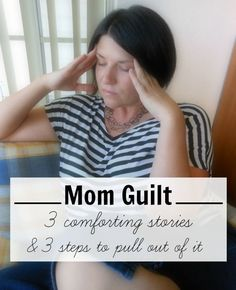 3 Top Parenting Posts to Fight Mom Guilt and 3 steps to pull you out of it.
