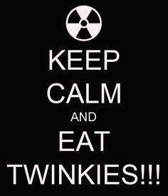 KEEP CALM AND EAT TWINKIES!!!