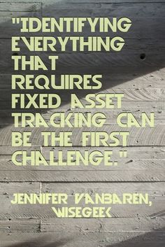"""""""Identifying everything that requires fixed asset tracking can be the first challenge."""" - Jennifer VanBaren, wiseGEEK"""