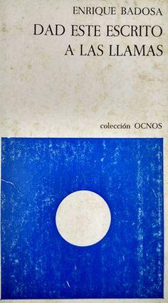 Dad este escrito a las llamas, 1971-1973 / Enrique Badosa - [Barcelona] : Barral Editores, 1976
