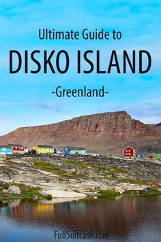 Complete Guide to Visiting Qeqertarsuaq on Disko Island in Greenland – Best Europe Destinations Travel Advice, Travel Guides, Travel Tips, Travel With Kids, Family Travel, Top Europe Destinations, Travel Europe, Greenland Travel, Travel Photos