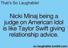Nicki Minaj being a judge on American idol is like Taylor Swift giving relationship advice