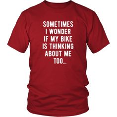 If you are a proud cyclist & bike enthusiast then Sometimes I wonder if my bike is thinking about me too tee or hoodie is for you. Custom Cycling Design Apparel