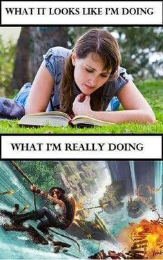 What I look like when I read vs. what's happening in my mind. Actually, I'm really playing Quiditch with Harry Potter, leading the rebellion with Katniss, helping divergents with Tris, and soooo much more! Can't forget I'm practicing sword skills with Percy Jackson and Annabeth and Magnus
