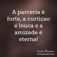 A parceria é forte, a curtiçao é louca e a amizade é eterna! L Quotes, Bible Quotes, Cool Words, Sentences, Slogan, Friendship, Wisdom, Lettering, Thoughts