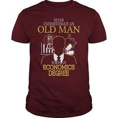 NEVER UNDERESTIMATE AN OLD MAN WITH AN ECONOMICS DEGREE TSHIRT