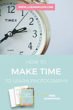 Learn how to to make time to learn photography!