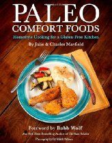 Paleo Comfort Foods: Homestyle Cooking for a Gluten-Free Kitchen  By Julie Sullivan Mayfield, Charles Mayfield