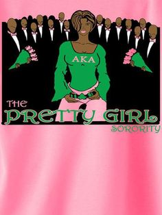 all the boys want pretty girls... nah.. all the men want an Alpha Kappa Alpha lady.