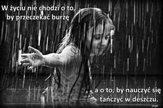 """""""Life isn't about waiting for the storm to pass.it's learning to dance in the rain."""" I think I do that to offend Life Quotes Love, Great Quotes, Me Quotes, Dance Quotes, Rain Quotes, Inspirational Quotes, Quote Life, Life Motto, Motivational Board"""