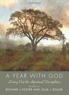A Year with God: Living Out the Spiritual Disciplines by Richard J. Foster. $15.63. Reading level: Ages 18 and up. 448 pages. Publisher: HarperOne; 1 edition (December 29, 2009). Save 32% Off!