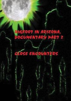 Bigfoot In Arizona, Documentary, Part 2 Close Encounters: This product will be manufactured on demand using DVD-R recordable media.