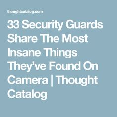 33 Security Guards Share The Most Insane Things They've Found On Camera | Thought Catalog