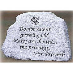 Do not resent growing old