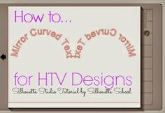 Silhouette School: Mirroring Curved Text for HTV in Silhouette Studio (The EASY 3 Step Way)