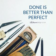 Just get it done. Get it out there. Perfect it later.  Sometimes waiting for something to be perfect means it never gets done.