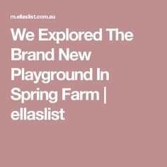 We Explored The Brand New Playground In Spring Farm | ellaslist
