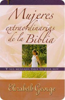 Mujeres extraordinarias de la Biblia - Elizabeth George ✿⊱╮