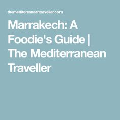Marrakech: A Foodie's Guide | The Mediterranean Traveller