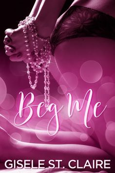 Title: Beg Me Author: Gisele St. Claire Genre: Dark Romance        My stepbrother, Aiden, was all I had left. After he inherited his father's multi-million dollar company, we entered a pa…