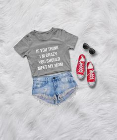 if you think i'm crazy you should meet my mom • Sweatshirt • Clothes Casual Outift for • teens • movies • girls • women • summer • fall • spring • winter • outfit ideas • hipster • dates • school • parties • Tumblr Teen Fashion Graphic Tee Shirt
