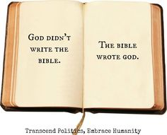 Atheism, Religion, God is Imaginary, Humans Wrote the Bible. God didn't write the Bible. The Bible wrote god. And it's that simple.
