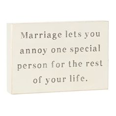 """Marriage Lets You Annoy Box Wall Art, 6"""" x 8""""  //  $6.99  home decor quotes marriage wedding funny wall art Funny Wall Art, Home Decor Quotes, Wedding Humor, Sign Quotes, Annoyed, Fashion Branding, Accent Decor, Quotes Marriage, Mood"""