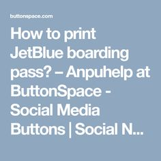 How to print JetBlue boarding pass? – Anpuhelp  at ButtonSpace - Social Media Buttons | Social Network Buttons | Share Buttons