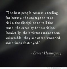 """The best people possess a feeling for beauty,  ....""  :: by Ernest HEMMINGWAY"