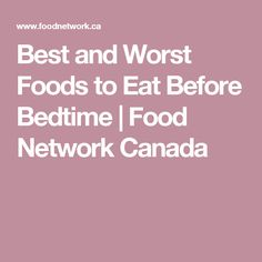 Best and Worst Foods to Eat Before Bedtime | Food Network Canada