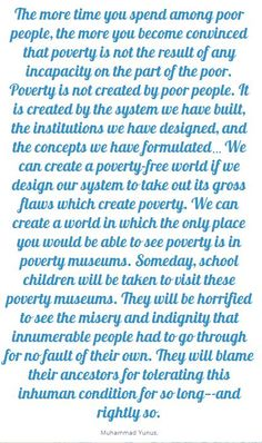 quote about poverty by Muhammad Yunus, the pioneer of micro loans