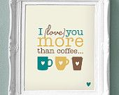 I Love you more than Chocolate - Print for your Home. $15.00, via Etsy.